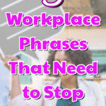 workplace phases that need to stop